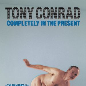 Tony Conrad - Completely in the Present : Kinoposter