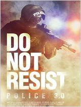 Do Not Resist - Police 3.0