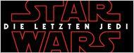 """""""Star Wars 8: Die letzten Jedi"""": Deutscher Titel zum neuen Sternenkrieg heizt Spekulationen an"""